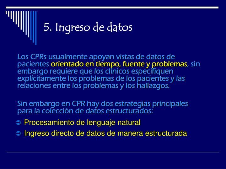 Los CPRs usualmente apoyan vistas de datos de pacientes