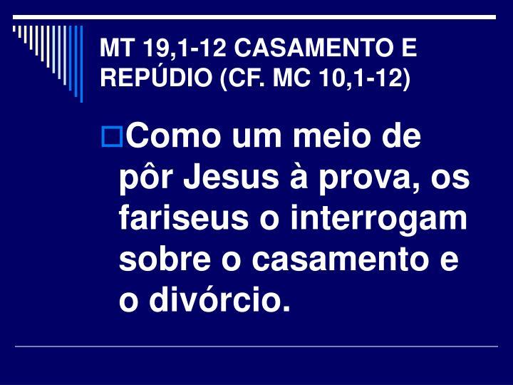 MT 19,1-12 CASAMENTO E REPÚDIO (CF. MC 10,1-12)