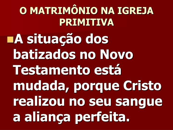O MATRIMÔNIO NA IGREJA PRIMITIVA