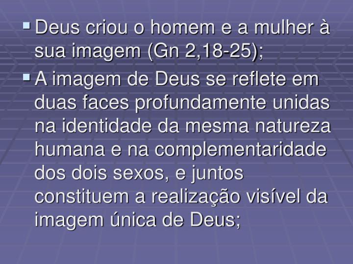 Deus criou o homem e a mulher à sua imagem (Gn 2,18-25);