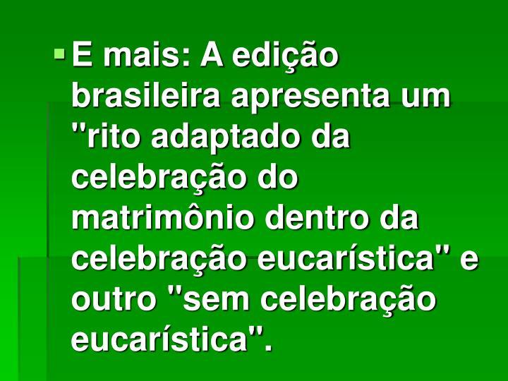 """E mais: A edição brasileira apresenta um """"rito adaptado da celebração do matrimônio dentro da celebração eucarística"""" e outro """"sem celebração eucarística""""."""