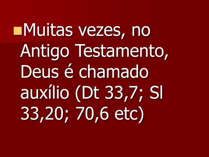 Muitas vezes, no Antigo Testamento, Deus é chamado auxílio (Dt 33,7; Sl 33,20; 70,6 etc)