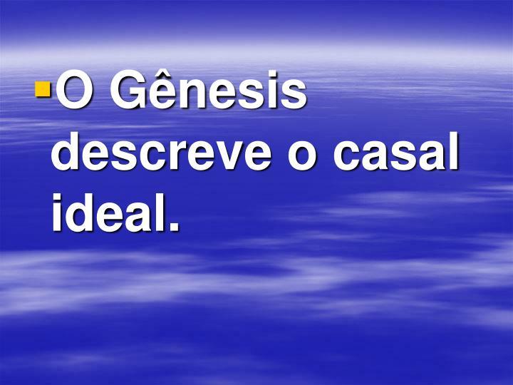 O Gênesis descreve o casal ideal.