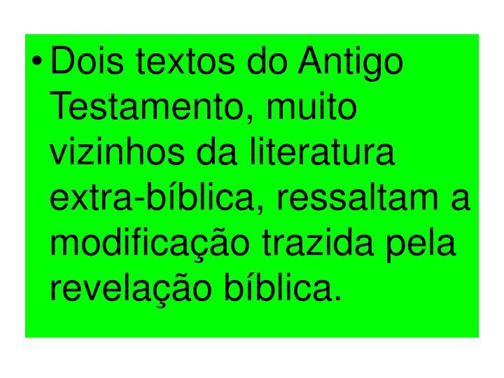 Dois textos do Antigo Testamento, muito vizinhos da literatura extra-bíblica, ressaltam a modificação trazida pela revelação bíblica.