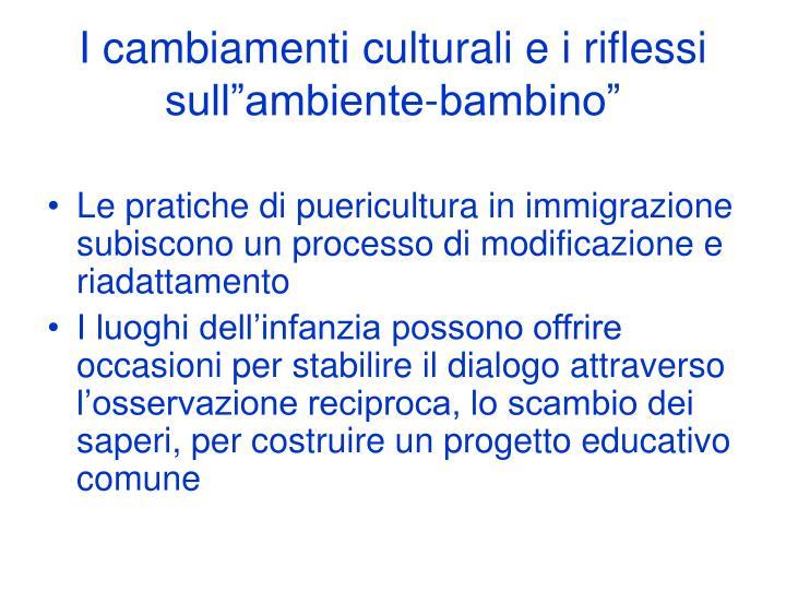 """I cambiamenti culturali e i riflessi sull""""ambiente-bambino"""""""