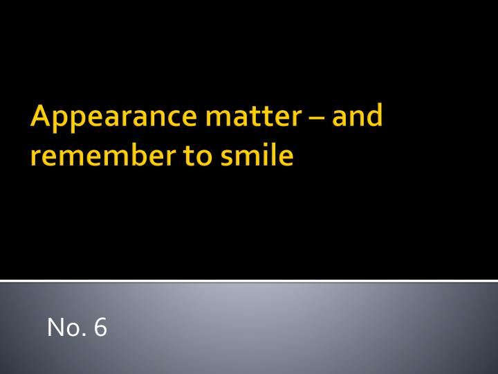 Appearance matter – and remember to smile