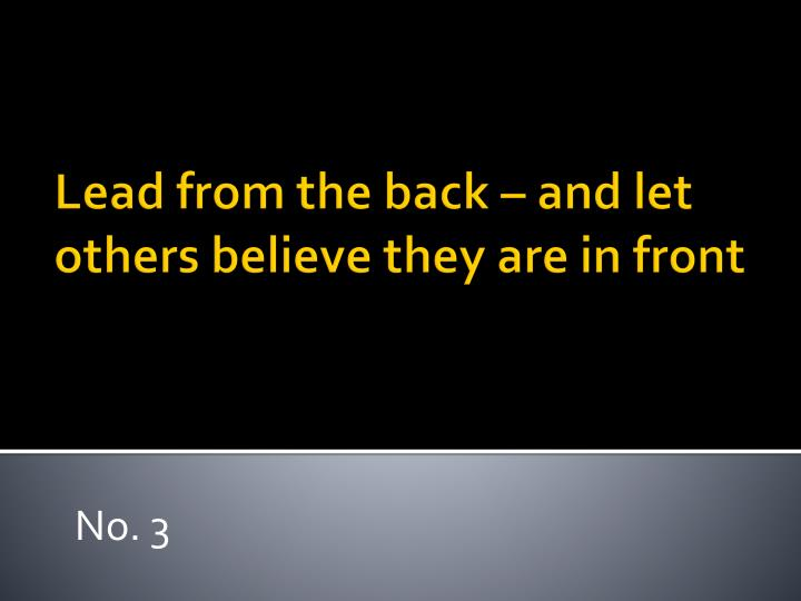 Lead from the back – and let others believe they are in front