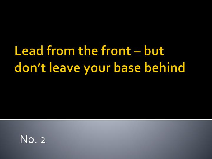 Lead from the front – but don't leave your base behind