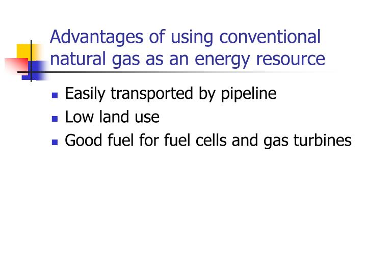Advantages of using conventional natural gas as an energy resource