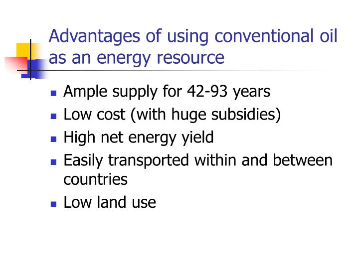 Advantages of using conventional oil as an energy resource