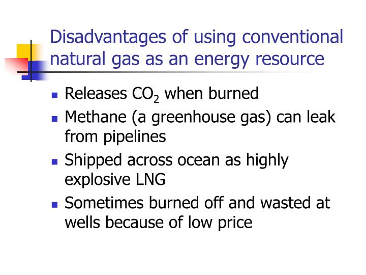 Disadvantages of using conventional natural gas as an energy resource