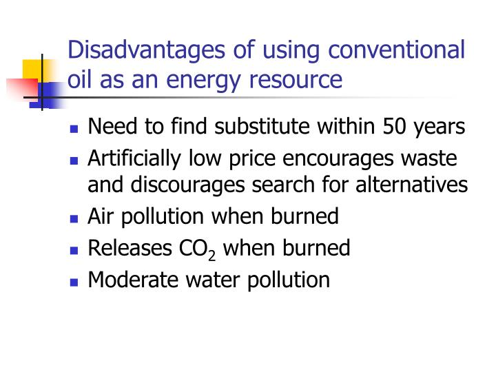 Disadvantages of using conventional oil as an energy resource