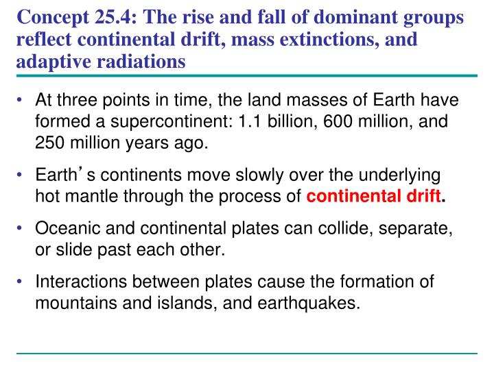 Concept 25.4: The rise and fall of dominant groups reflect continental drift, mass extinctions, and adaptive radiations