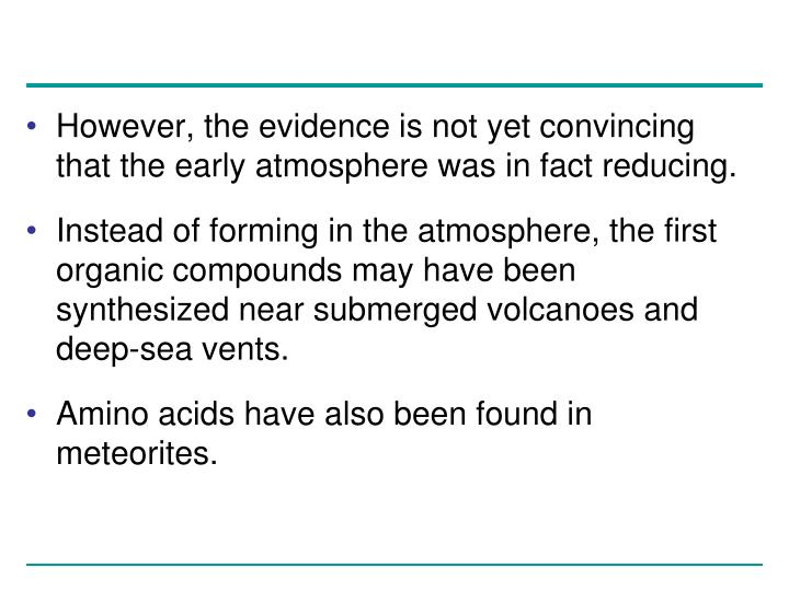 However, the evidence is not yet convincing that the early atmosphere was in fact reducing.