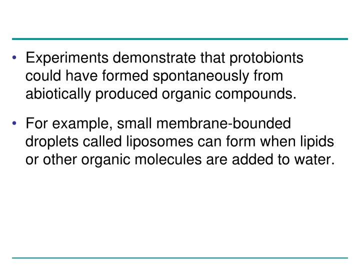 Experiments demonstrate that protobionts could have formed spontaneously from abiotically produced organic compounds.