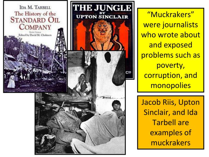 """Muckrakers"" were journalists who wrote about and exposed problems such as poverty, corruption, and monopolies"