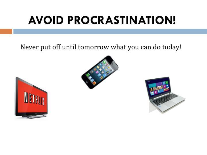 AVOID PROCRASTINATION!