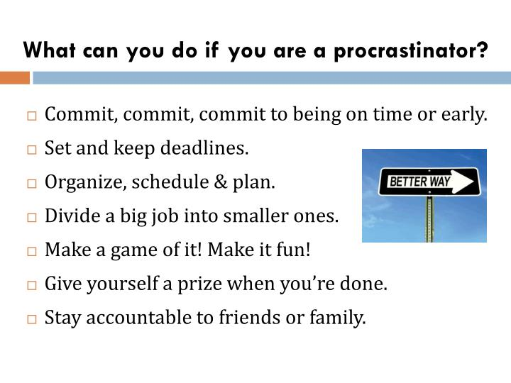 What can you do if you are a procrastinator?