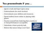 you procrastinate if you