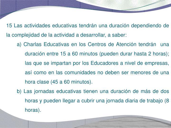 15 Las actividades educativas tendrán una duración dependiendo de la complejidad de la actividad a desarrollar, a saber: