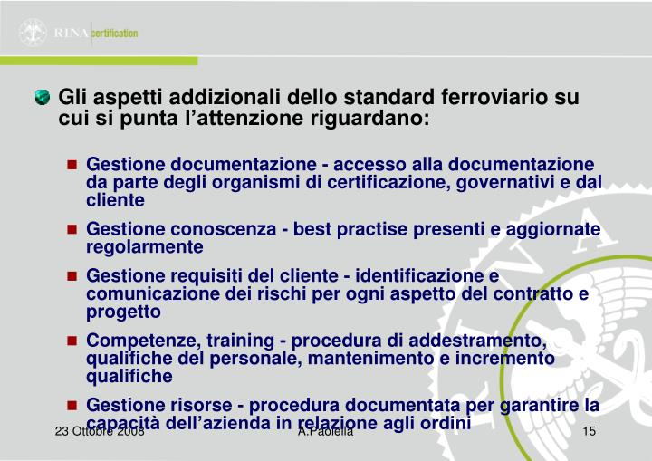 Gli aspetti addizionali dello standard ferroviario su cui si punta l'attenzione riguardano: