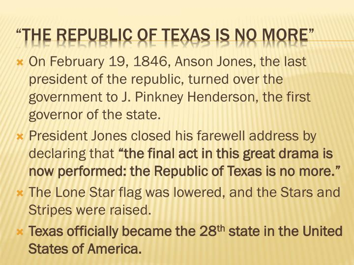 On February 19, 1846, Anson Jones, the last president of the republic, turned over the government to J. Pinkney Henderson, the first governor of the state.