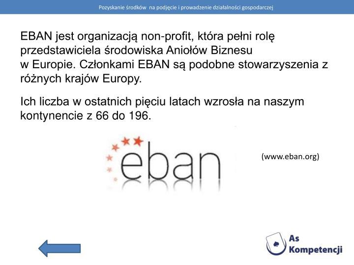 EBAN jest organizacją non-profit, która pełni rolę przedstawiciela środowiska Aniołów Biznesu