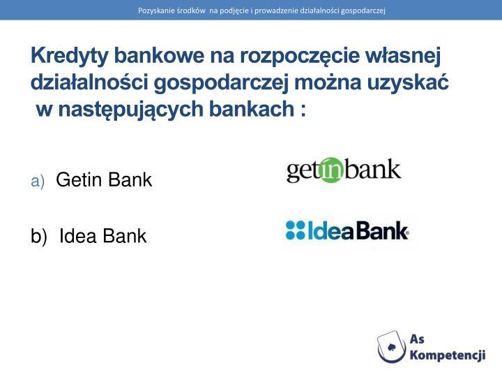 Kredyty bankowe na rozpoczęcie własnej działalności gospodarczej można uzyskać
