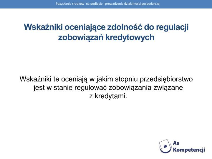 Wskaźniki oceniające zdolność do regulacji zobowiązań kredytowych
