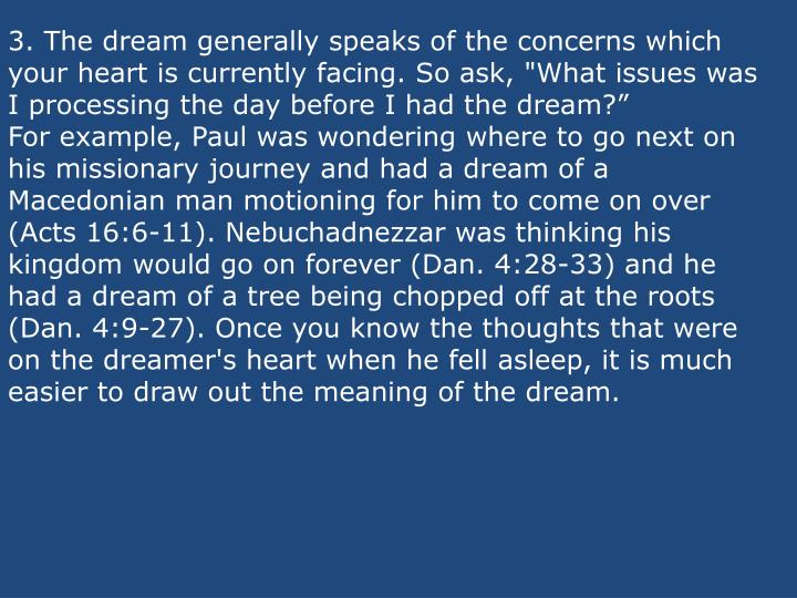 """3. The dream generally speaks of the concerns which your heart is currently facing. So ask, """"What issues was I processing the day before I had the dream?"""