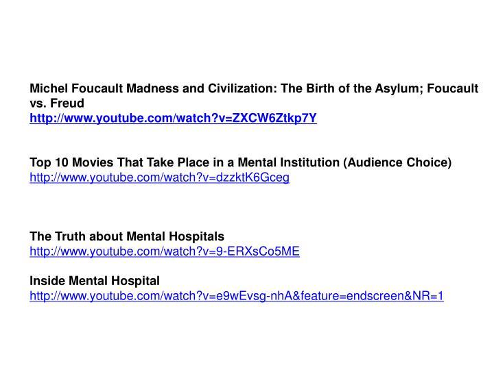 Michel Foucault Madness and Civilization: The Birth of the Asylum; Foucault vs. Freud