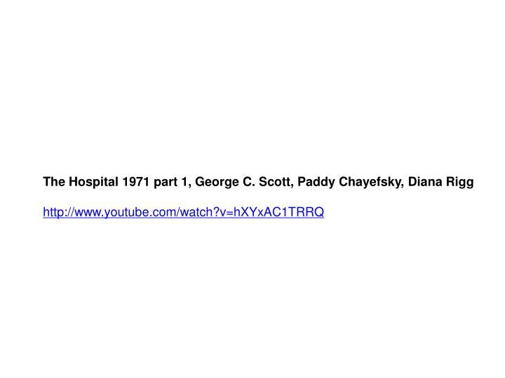 The Hospital 1971 part 1, George C. Scott, Paddy Chayefsky, Diana Rigg