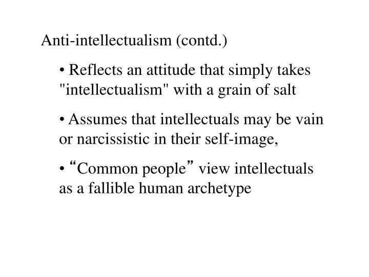 Anti-intellectualism (contd.)