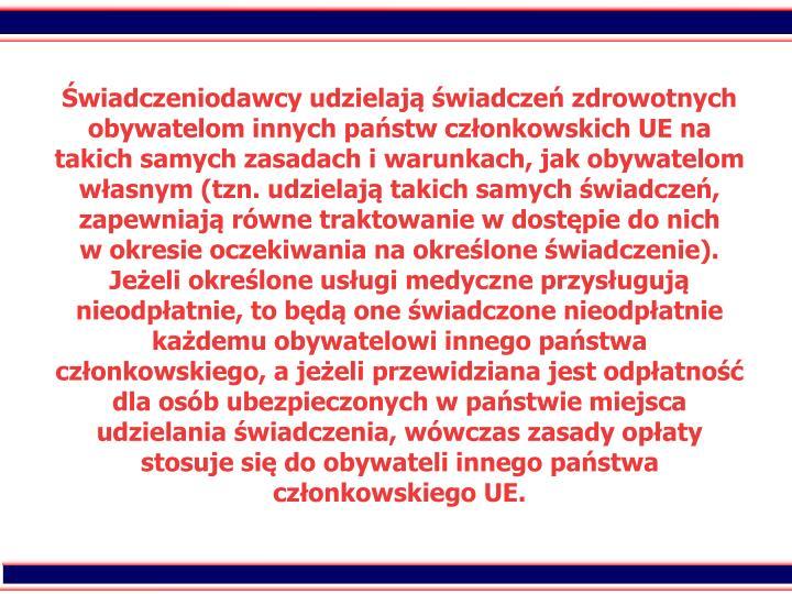 wiadczeniodawcy udzielaj wiadcze zdrowotnych obywatelom innych pastw czonkowskich UE na takich samych zasadach i warunkach, jak obywatelom wasnym (tzn. udzielaj takich samych wiadcze, zapewniaj rwne traktowanie w dostpie do nich