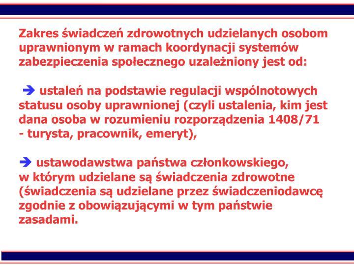 Zakres wiadcze zdrowotnych udzielanych osobom uprawnionym w ramach koordynacji systemw zabezpieczenia spoecznego uzaleniony jest od: