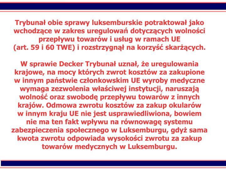 Trybuna obie sprawy luksemburskie potraktowa jako wchodzce w zakres uregulowa dotyczcych wolnoci przepywu towarw i usug w ramach UE