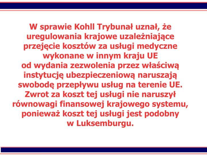 W sprawie Kohll Trybuna uzna, e uregulowania krajowe uzaleniajce