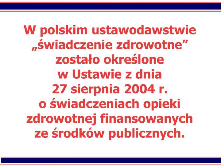 W polskim ustawodawstwie wiadczenie zdrowotne zostao okrelone