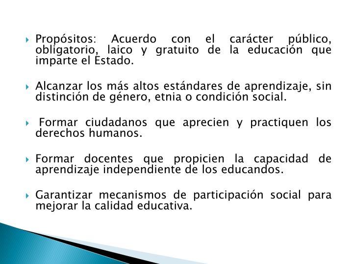 Propósitos: Acuerdo con el carácter público, obligatorio, laico y gratuito de la educación que imparte el Estado.