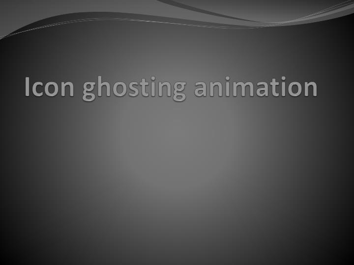 Icon ghosting animation