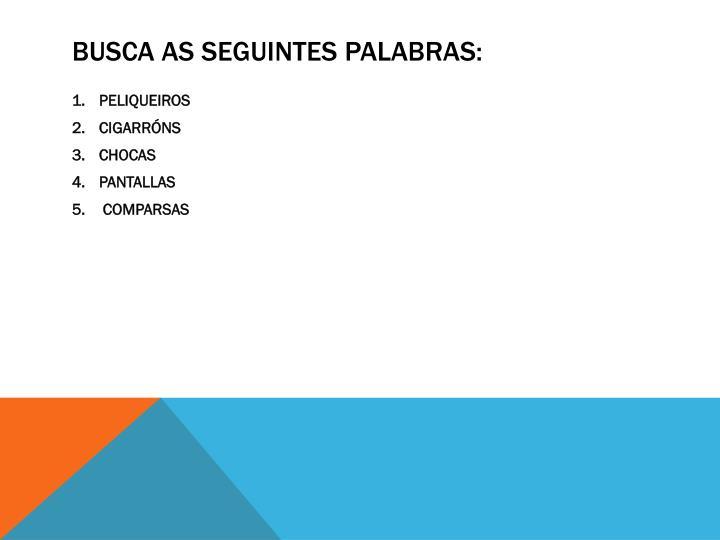 BUSCA AS SEGUINTES PALABRAS: