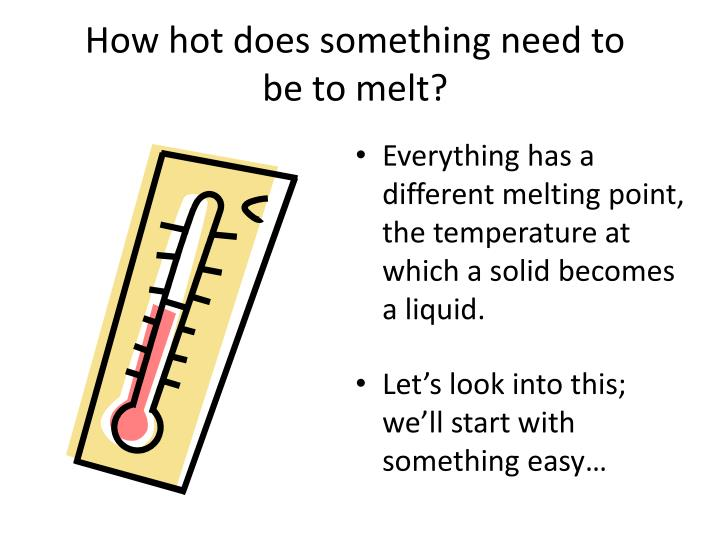 How hot does something need to be to melt?