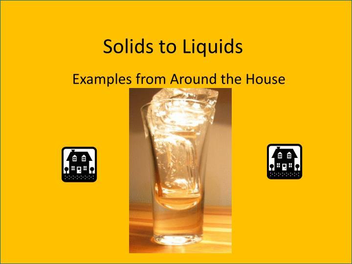 Solids to Liquids
