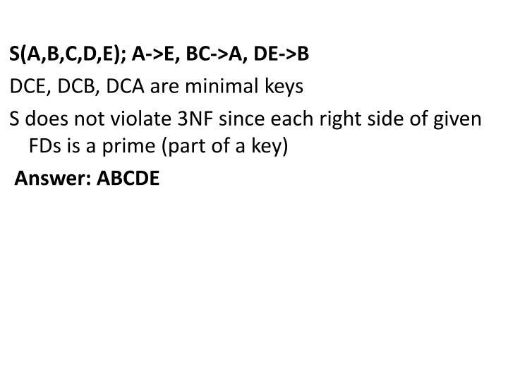 S(A,B,C,D,E); A->E, BC->A, DE->B