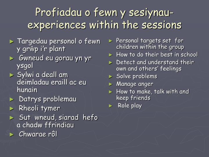 Profiadau o fewn y sesiynau- experiences within the sessions