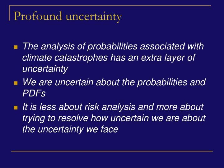 Profound uncertainty