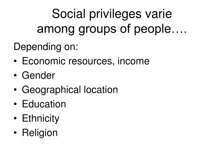 Social privileges varie