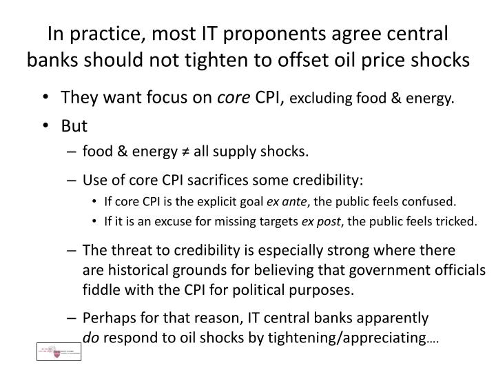 In practice, most IT proponents agree central banks should not tighten to offset oil price shocks