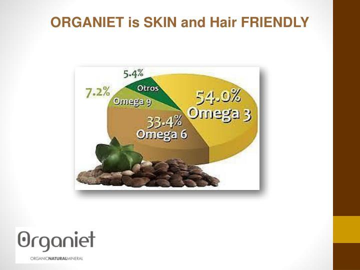ORGANIET is SKIN and Hair FRIENDLY