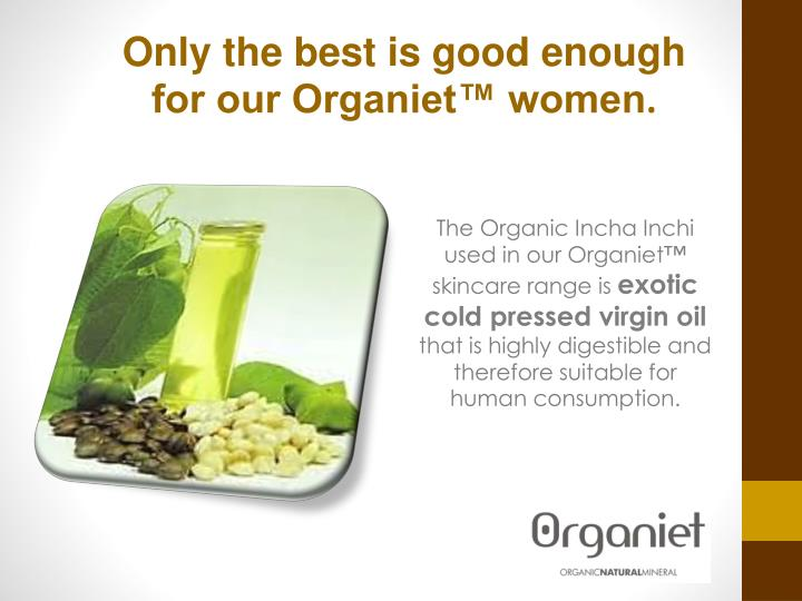 Only the best is good enough for our Organiet™ women